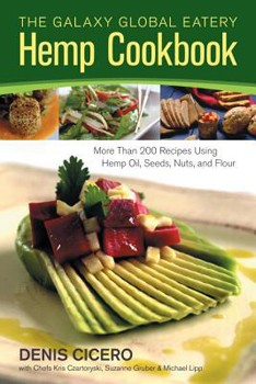 Galaxy Global Eatery Hemp Cookbook, The: More Than 200 Recipes Using Hemp Oil, Seeds, Nuts, and Flour