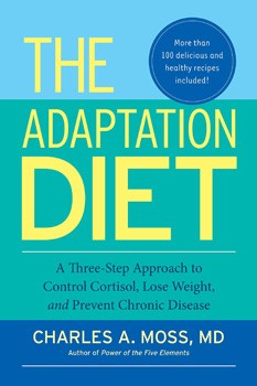 Adaptation Diet, The: A Three-Step Approach to Control Cortisol, Lose Weight, and Prevent Chronic Disease