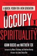 Occupy Spirituality: A Radical Vision for a New Generation (Sacred Activism) [Paperback]