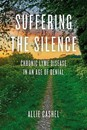 Suffering the Silence: Chronic Lyme Disease in an Age of Denial [Paperback]