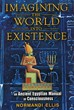 Imagining the World into Existence: An Ancient Egyptian Manual of Consciousness [Paperback]