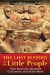 Lost History of the Little People, The: Their Spiritually Advanced Civilizations around the World [Paperback]