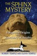 Sphinx Mystery, The: The Forgotten Origins of the Sanctuary of Anubis [Paperback]