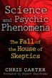 Science and Psychic Phenomena: The Fall of the House of Skeptics [Paperback]