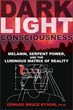 Dark Light Consciousness: Melanin, Serpent Power, and the Luminous Matrix of Reality [Paperback]