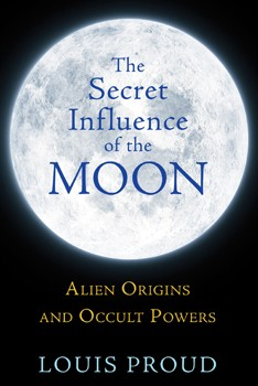 Secret Influence of the Moon, The: Alien Origins and Occult Powers [Paperback]
