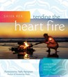 Tending the Heart Fire: Living in Flow with the Pulse of Life [Hardcover]