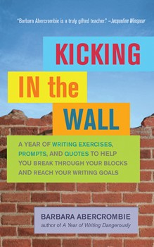 Kicking In the Wall: A Year of Writing Exercises, Prompts, and Quotes to Help You Break Through Your Blocks and Reach Your Writing Goals [Paperback][DMGD]