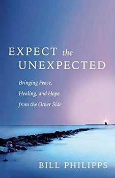 Expect the Unexpected: Bringing Peace, Healing, and Hope from the Other Side [Hardcover]