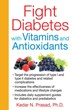 Fight Diabetes with Vitamins and Antioxidants [Paperback]