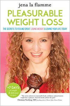 Pleasurable Weight Loss: The Secrets to Feeling Great, Losing Weight, and Loving Your Life Today [Hardcover]