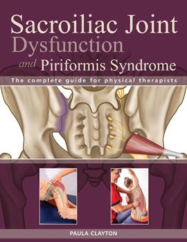 Sacroiliac Joint Dysfunction and Piriformis Syndrome: The Complete Guide for Physical Therapists [Paperback]  [DMGD]