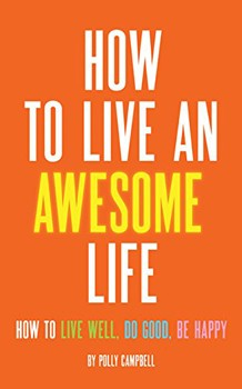 How to Live an Awesome Life: How to Live Well, Do Good, Be Happy [Paperback] [DMGD]