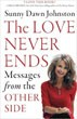 Love Never Ends, The: Messages from the Other Side [Paperback]