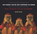 100 Things You're Not Supposed to Know: Secrets, Conspiracies, Cover Ups, and Absurdities [Paperback] (DMGD)