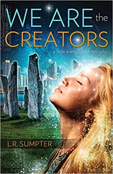 We Are the Creators: A Little Everyday Philosophy [Paperback]