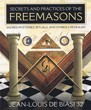Secrets and Practices of the Freemasons: Sacred Mysteries, Rituals and Symbols Revealed [Paperback]