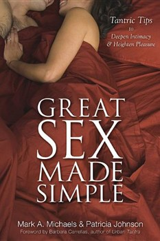 Great Sex Made Simple: Tantric Tips to Deepen Intimacy & Heighten Pleasure [Paperback]