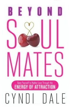 Beyond Soul Mates: Open Yourself to Higher Love Through the Energy of Attraction [Paperback]