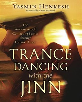 Trance Dancing with the Jinn: The Ancient Art of Contacting Spirits Through Ecstatic Dance [Paperback]