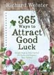 365 Ways to Attract Good Luck: Simple Steps to Take Control of Chance and Improve Your Future [Paperback]