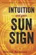 Intuition and Your Sun Sign: Practical Methods to Unlock Your Potential [Paperback]