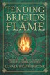 Tending Brigid's Flame: Awaken to the Celtic Goddess of Hearth, Temple, and Forge [Paperback]
