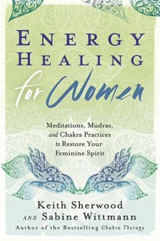Energy Healing for Women: Meditations, Mudras, and Chakra Practices to Restore your Feminine Spirit [Paperback]