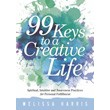 99 Keys to a Creative Life: Spiritual, Intuitive, and Awareness Practices for Personal Fulfillment [Paperback]