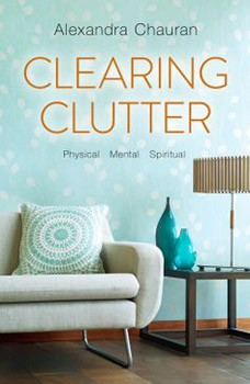 Clearing Clutter: Physical, Mental, and Spiritual [Paperback]