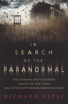 In Search of the Paranormal: The Hammer House Murder, Ghosts of the Clink, and Other Disturbing Investigations [Paperback]
