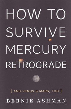 How to Survive Mercury Retrograde: And Venus & Mars, Too [Paperback]