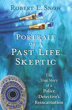 Portrait of a Past-Life Skeptic: The True Story of a Police Detective's Reincarnation [Paperback]