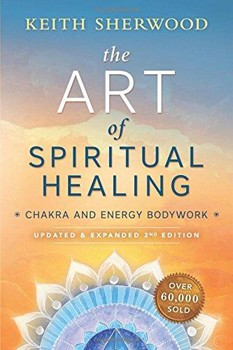 Art of Spiritual Healing (new edition), The: Chakra and Energy Bodywork [Paperback]