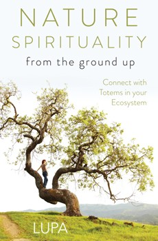 Nature Spirituality From the Ground Up: Connect with Totems in Your Ecosystem [Paperback]