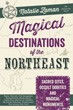 Magical Destinations of the Northeast: Sacred Sites, Occult Oddities & Magical Monuments [Paperback]