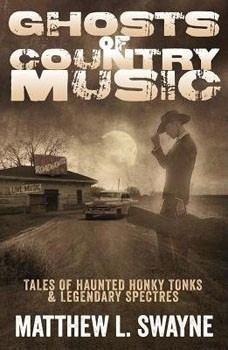 Ghosts of Country Music: Tales of Haunted Honky Tonks & Legendary Spectres [Paperback]