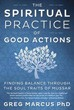 Spiritual Practice of Good Actions, The: Finding Balance Through the Soul Traits of Mussar [Paperback]