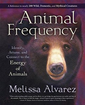Animal Frequency: Identify, Attune, and Connect to the Energy of Animals [Paperback]