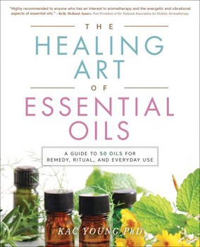 Healing Art of Essential Oils, The: A Guide to 50 Oils for Remedy, Ritual, and Everyday Use [Paperback]