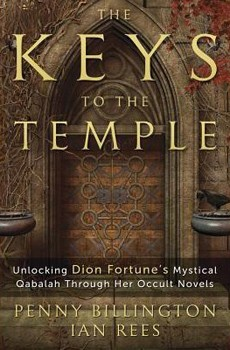 Keys to the Temple, The: Unlocking Dion Fortune's Mystical Qabalah Through Her Occult Novels [Paperback]