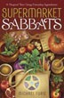 Supermarket Sabbats: A Magical Year Using Everyday Ingredients [Paperback]