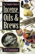 Complete Book of Incense, Oils and Brews, The (Llewellyn's Practical Magick) [Paperback]