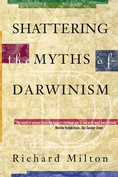 Shattering the Myths of Darwinism (Reprint Edition) [Hardcover]