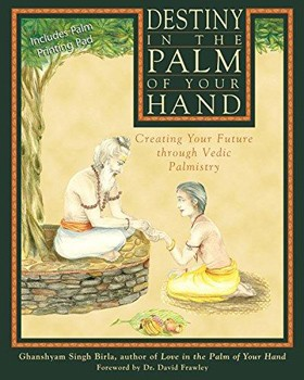 Destiny in the Palm of Your Hand: Creating Your Future through Vedic Palmistry [Paperback]