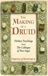 Making of a Druid, The: Hidden Teachings from The Colloquy of Two Sages [Hardcover]