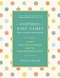 Inspired Baby Names from Around the World: 6,000 International Names and the Meaning Behind Them [Paperback]
