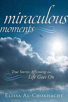 Miraculous Moments: True Stories Affirming that Life Goes On