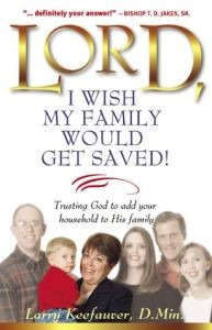 Lord, I Wish My Family Would Get Saved: Trusting God to Add Your Household to His Family