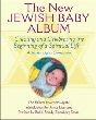 New Jewish Baby Album, The: Creating and Celebrating the Beginning of a Spiritual Life